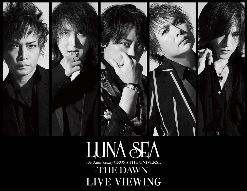 LUNA SEA 30th Anniversary CROSS THE UNIVERSE -THE DAWN- LIVE VIEWING
